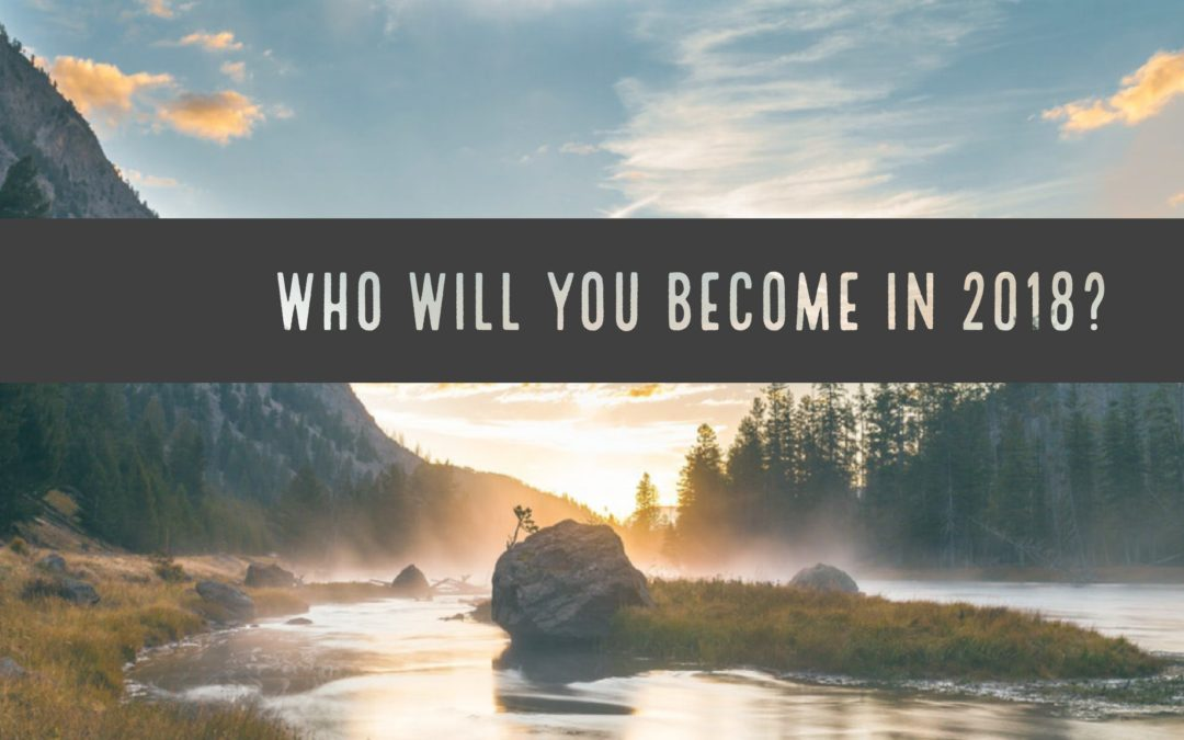 Who Will You Become in 2018?