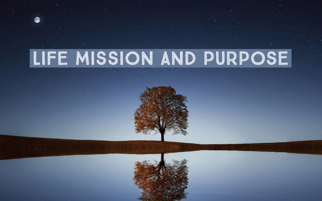 Life Mission and Purpose